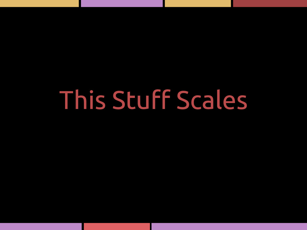 This Stuff Scales