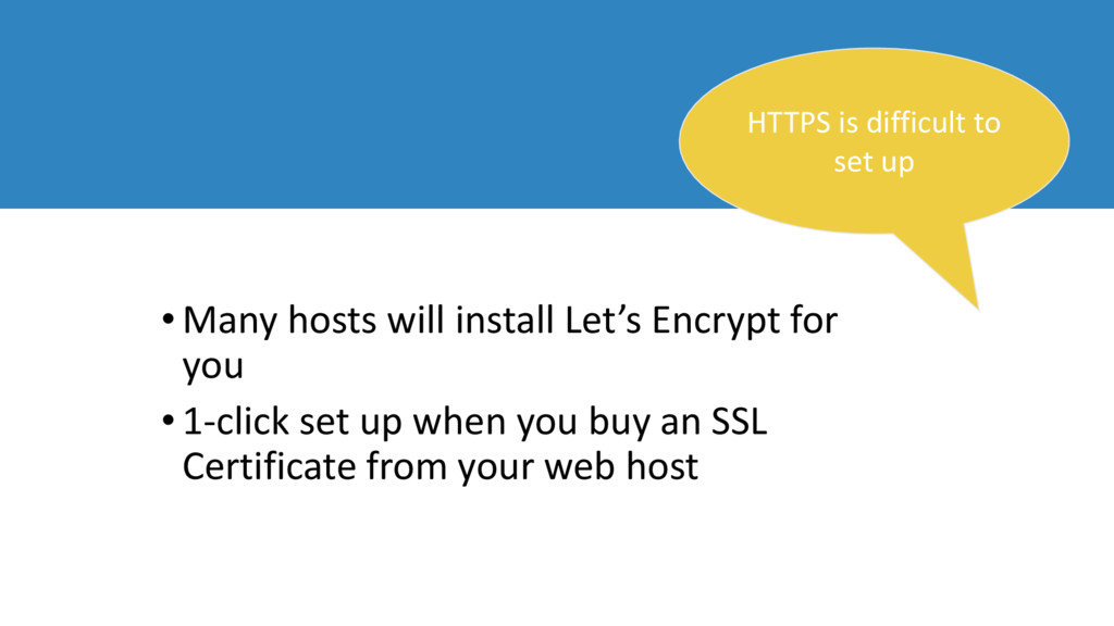 • Many hosts will install Let's Encrypt for you...