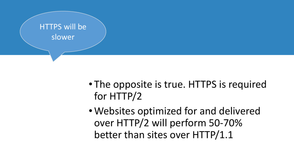 •The opposite is true. HTTPS is required for HT...