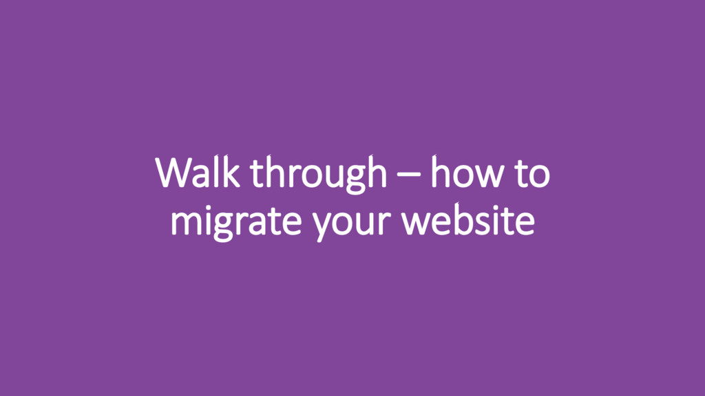 Walk through – how to migrate your website