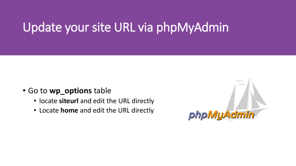 Update your site URL via phpMyAdmin • Go to wp_...
