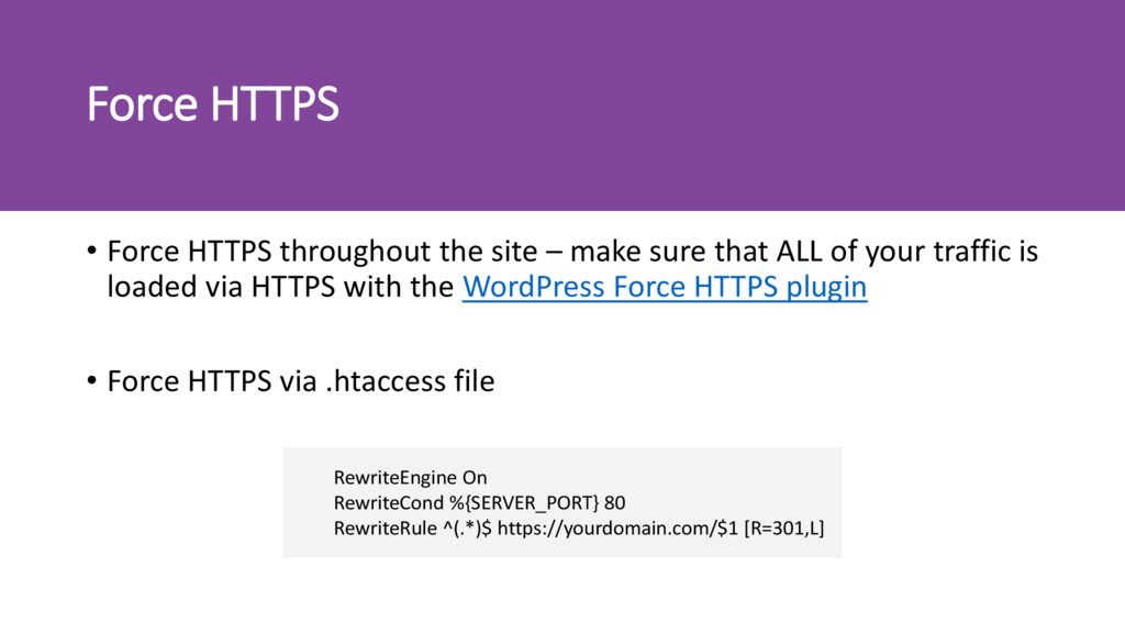 Force HTTPS • Force HTTPS throughout the site –...