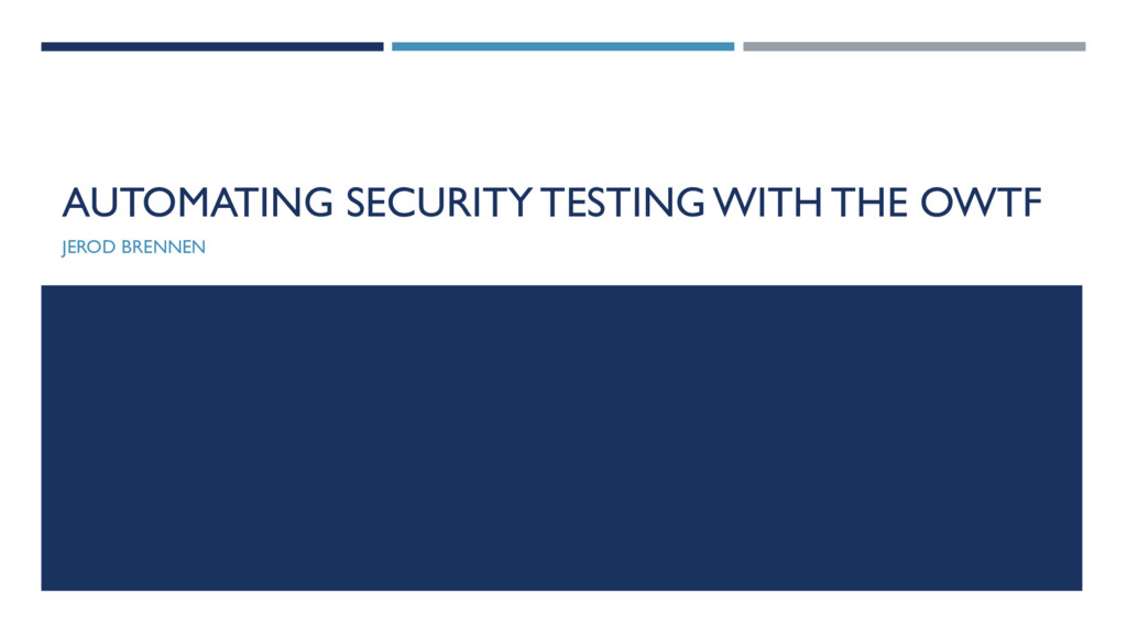AUTOMATING SECURITY TESTING WITH THE OWTF JEROD...