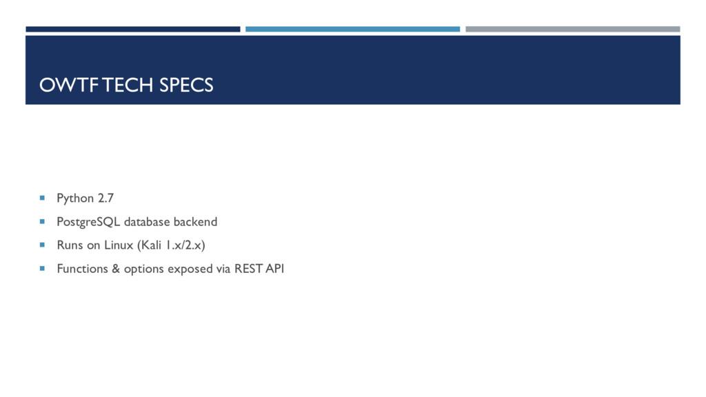 OWTF TECH SPECS  Python 2.7  PostgreSQL datab...