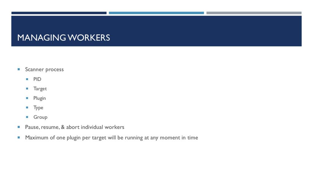 MANAGING WORKERS  Scanner process  PID  Targ...