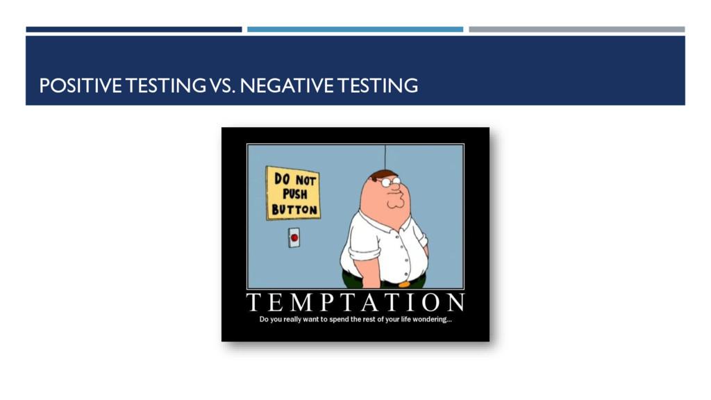 POSITIVE TESTING VS. NEGATIVE TESTING