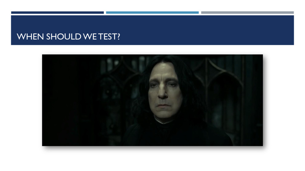 WHEN SHOULD WE TEST?