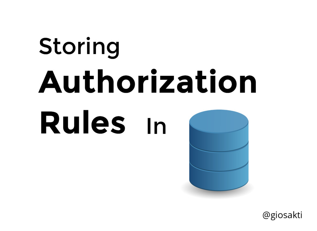 Storing Storing @giosakti Authorization Authori...