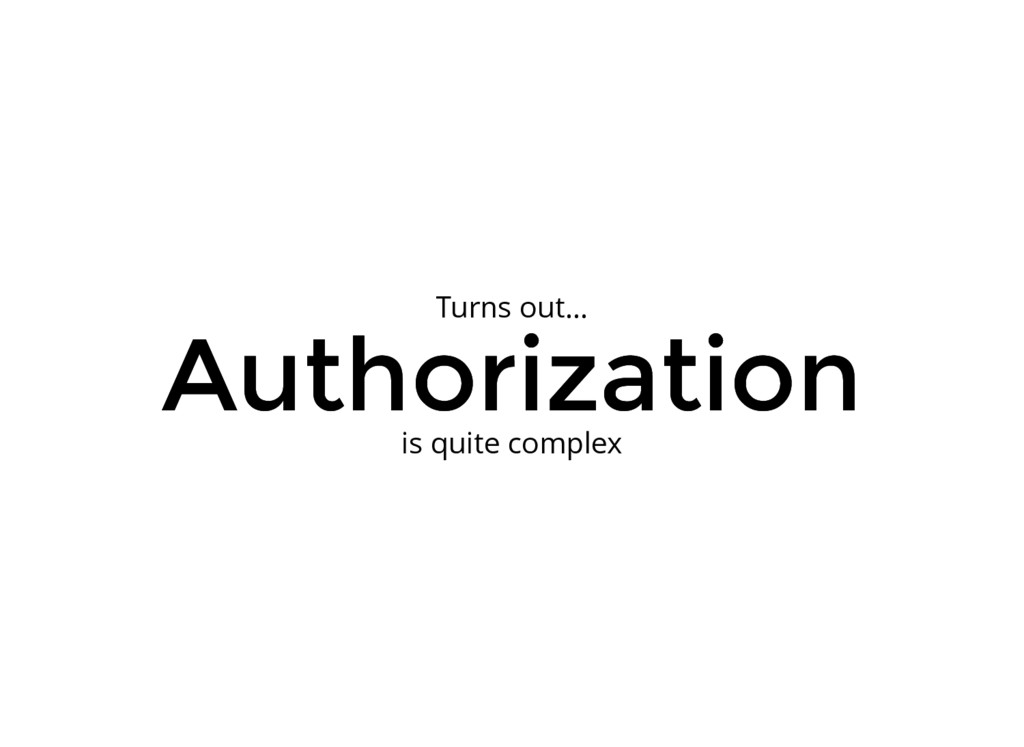 Authorization Authorization is quite complex Tu...
