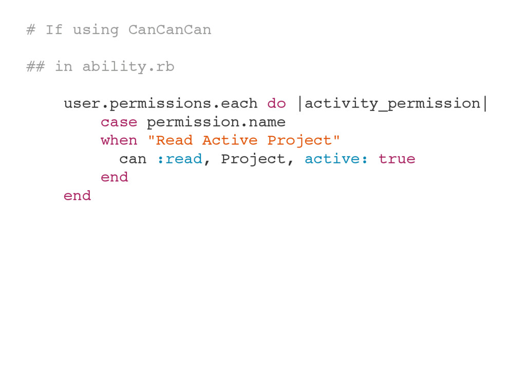 # If using CanCanCan ## in ability.rb user.perm...