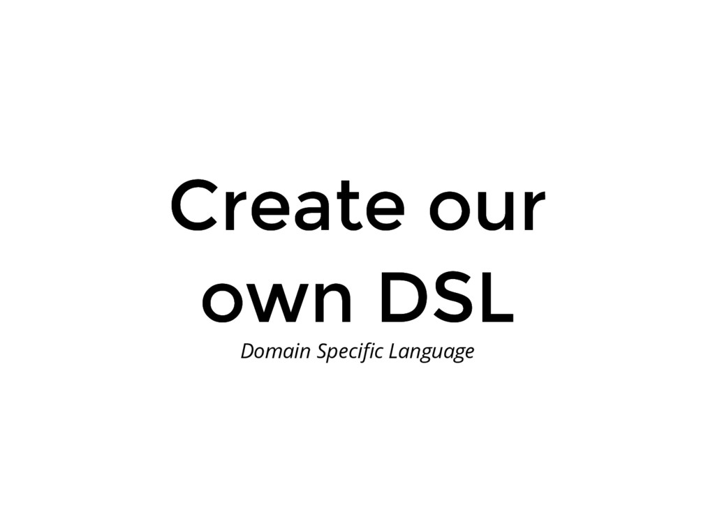 Create our Create our own DSL own DSL Domain Sp...