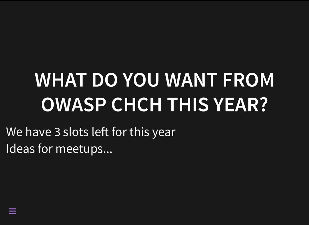 WHAT DO YOU WANT FROM OWASP CHCH THIS YEAR? We ...