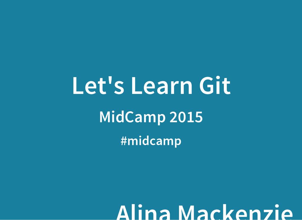 Let's Learn Git MidCamp 2015 #midcamp