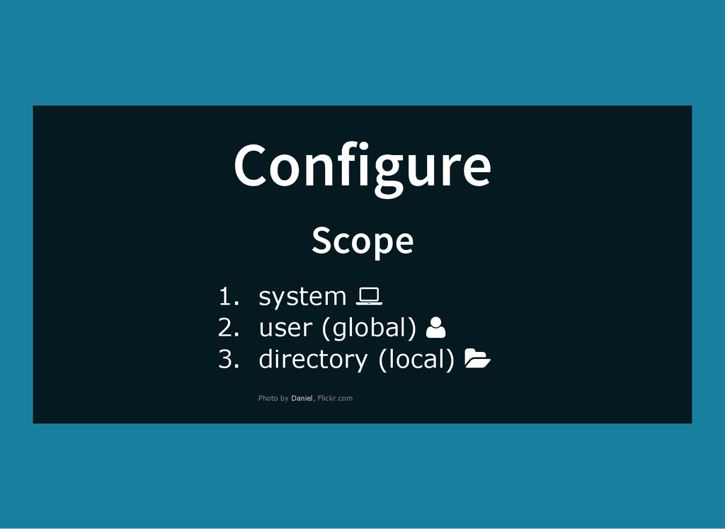 Configure Scope 1. system 2. user (global) 3. d...
