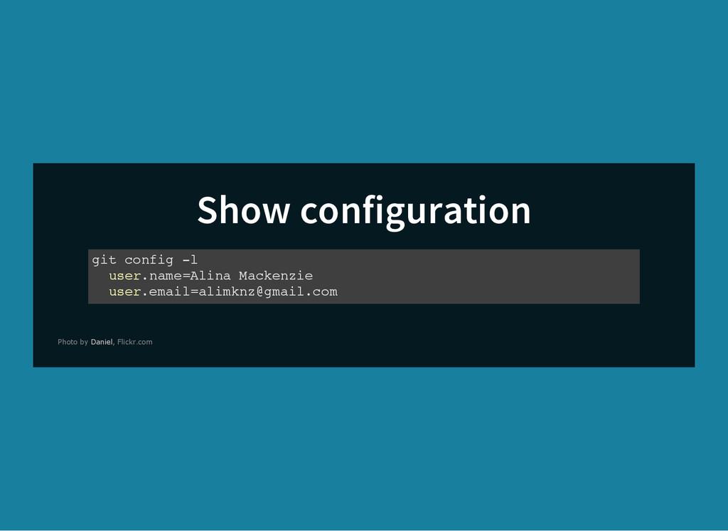 Show configuration g i t c o n f i g - l u s e ...