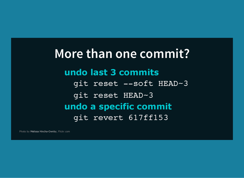 More than one commit? undo last 3 commits g i t...