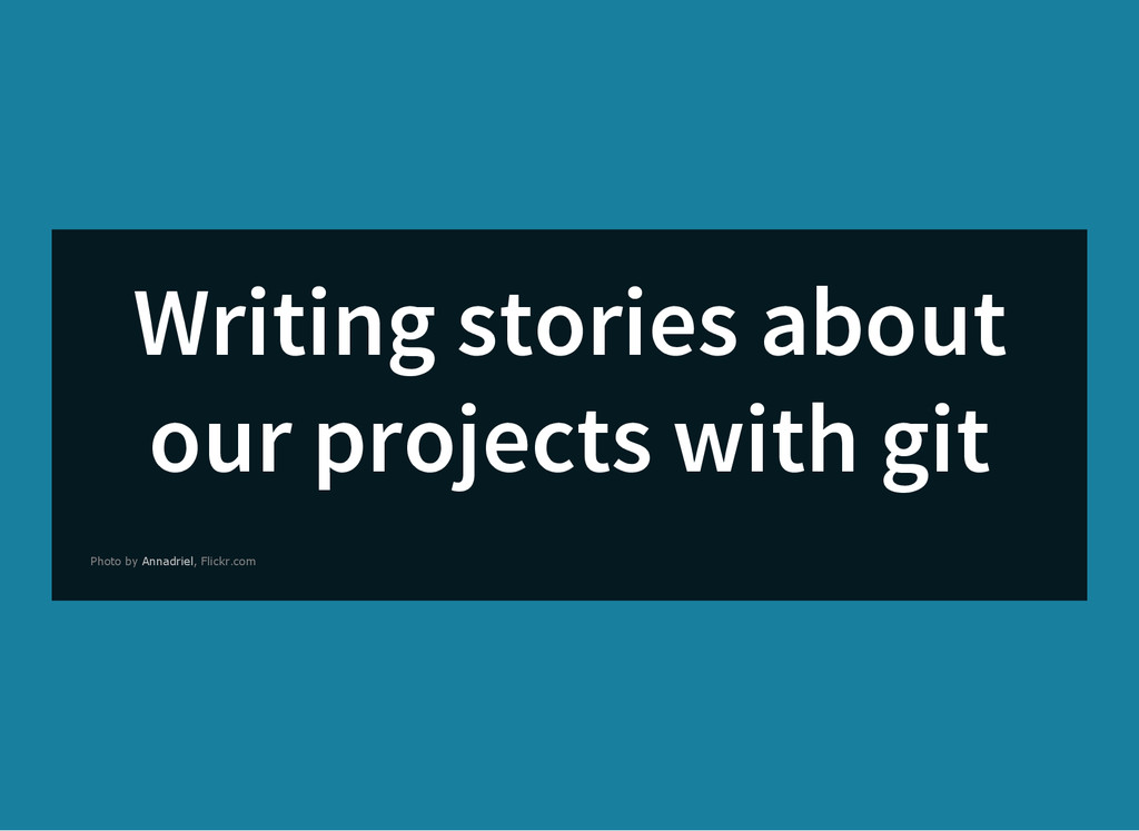 Writing stories about our projects with git Pho...