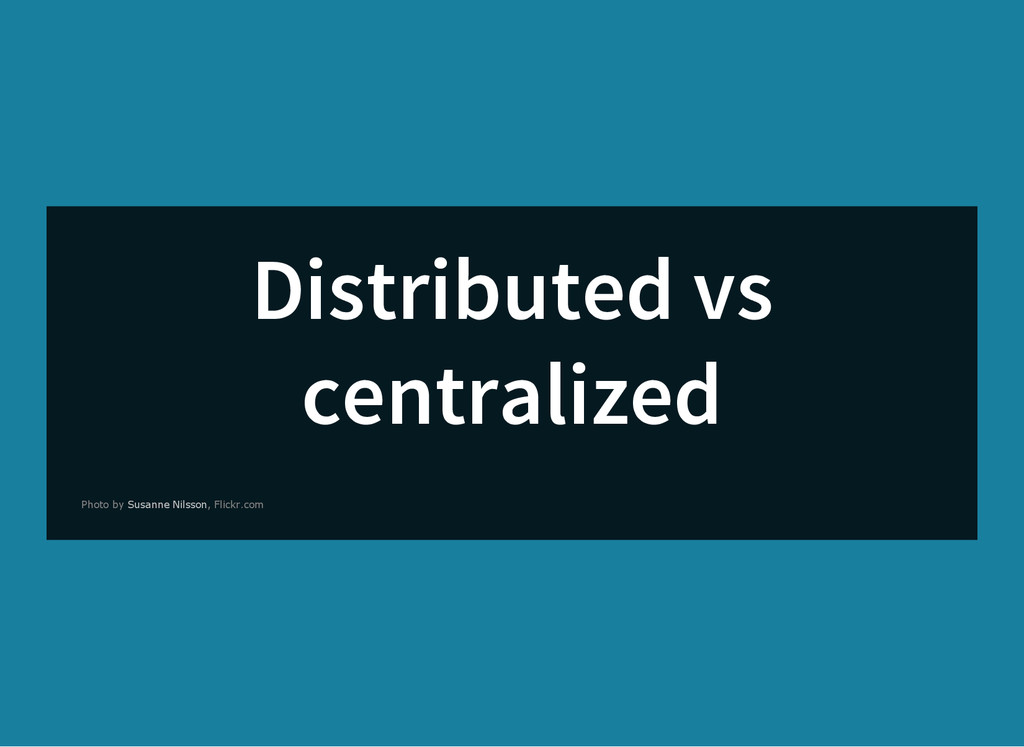 Distributed vs centralized Photo by , Flickr.co...