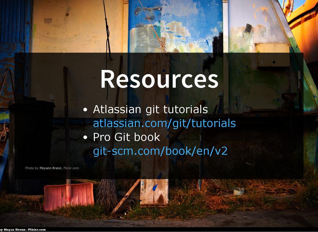 Resources Atlassian git tutorials Pro Git book ...