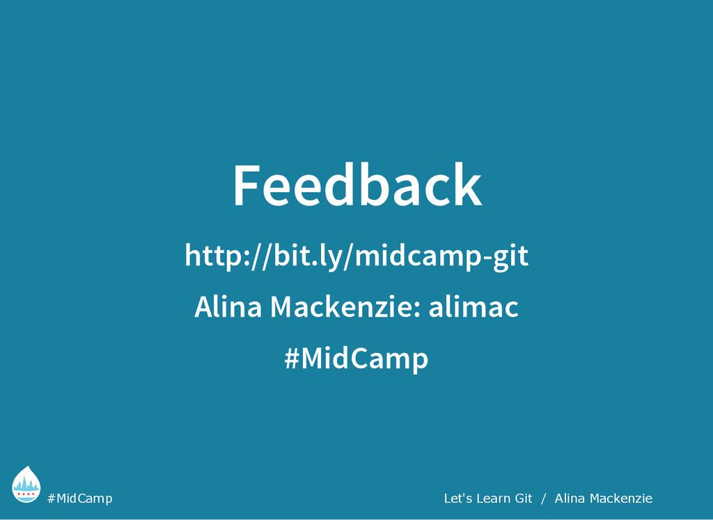 Feedback http://bit.ly/midcamp-git Alina Macken...