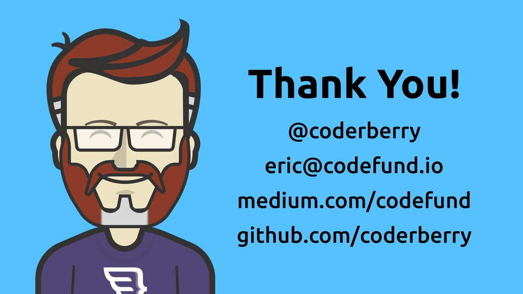 Thank You! @coderberry eric@codefund.io medium....