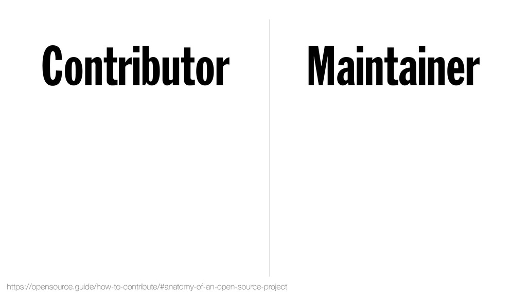 Contributor Maintainer https://opensource.guide...