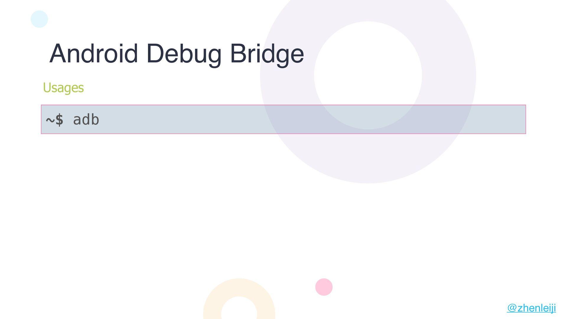 ~$ adb Android Debug Bridge Usages