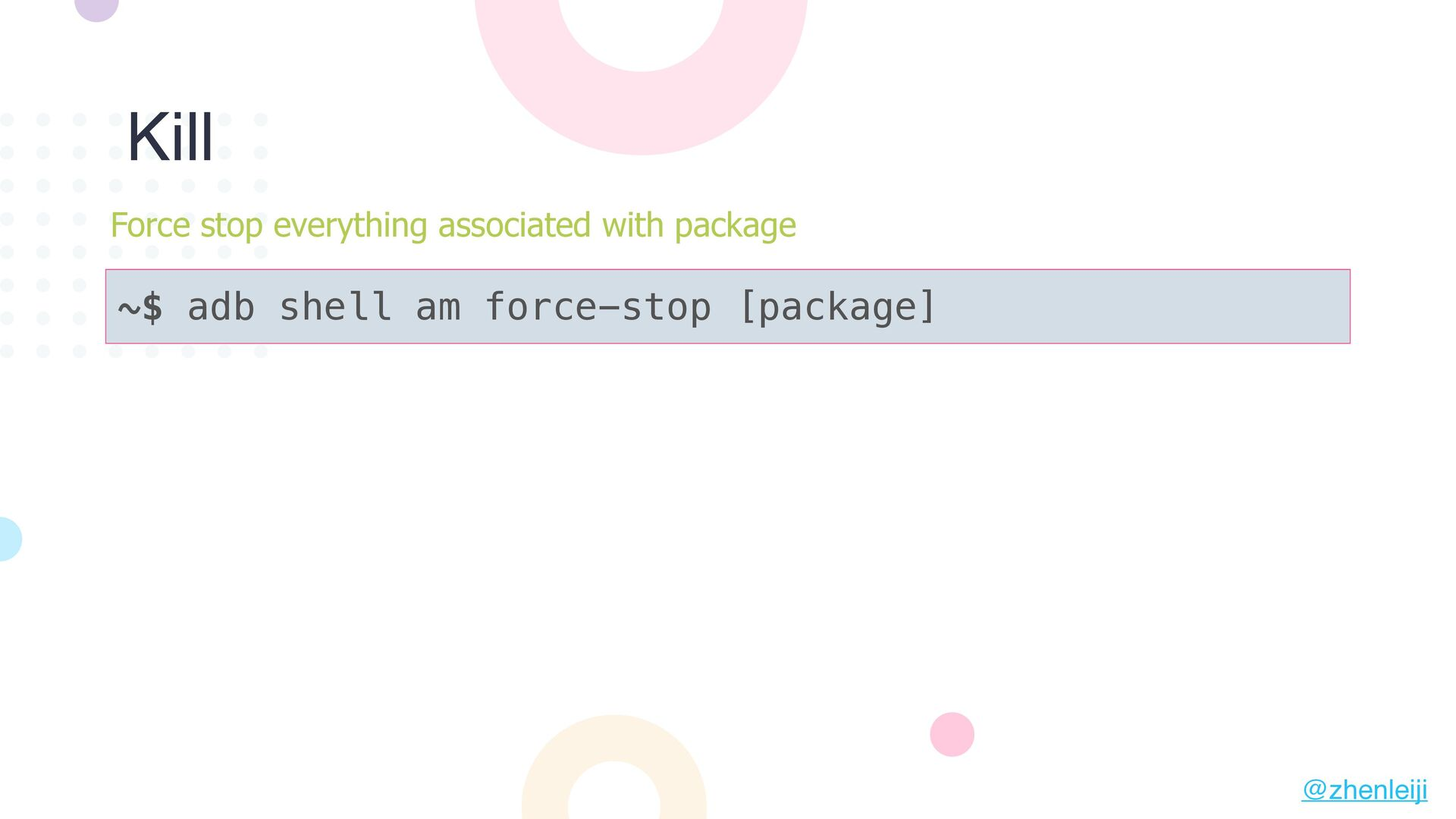 ~$ adb shell am force-stop [package] Force stop...