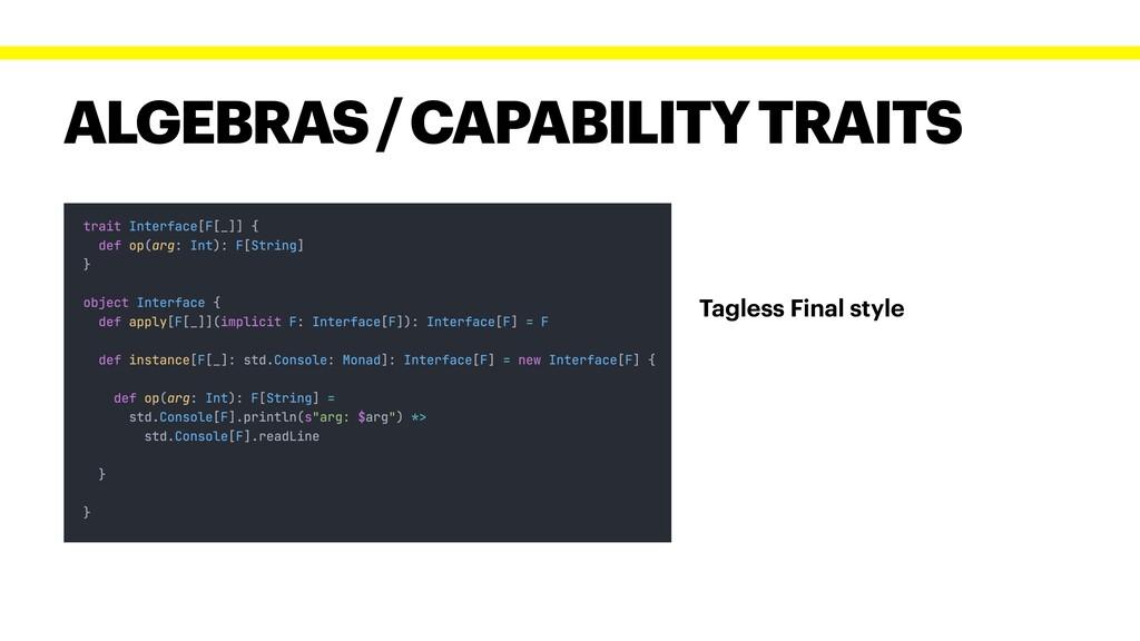 ALGEBRAS / CAPABILITY TRAITS Tagless Final style