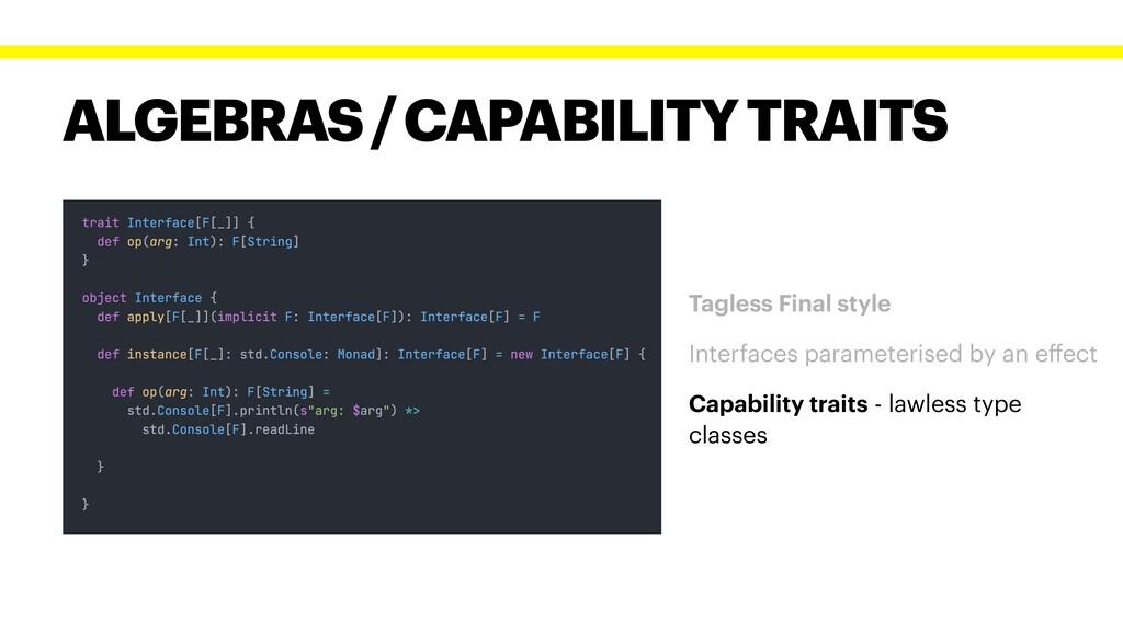 ALGEBRAS / CAPABILITY TRAITS Tagless Final styl...