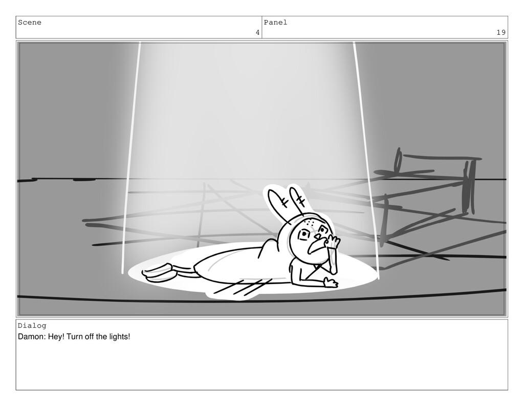 Scene 4 Panel 19 Dialog Damon: Hey! Turn off th...