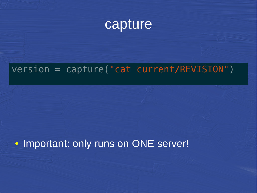 capture ● Important: only runs on ONE server! v...