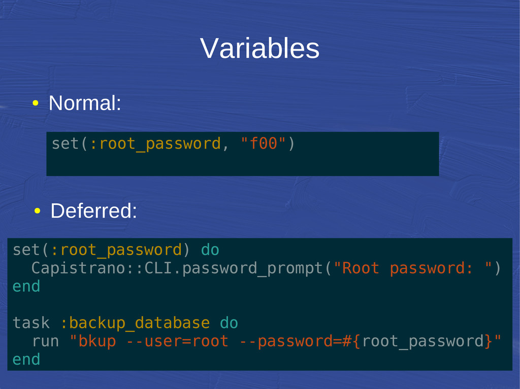 Variables ● Normal: ● Deferred: set(:root_passw...
