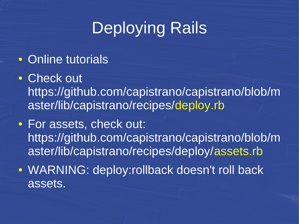Deploying Rails ● Online tutorials ● Check out ...
