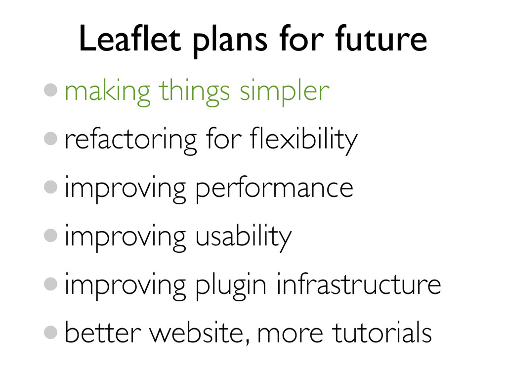 Leaflet plans for future •making things simpler ...