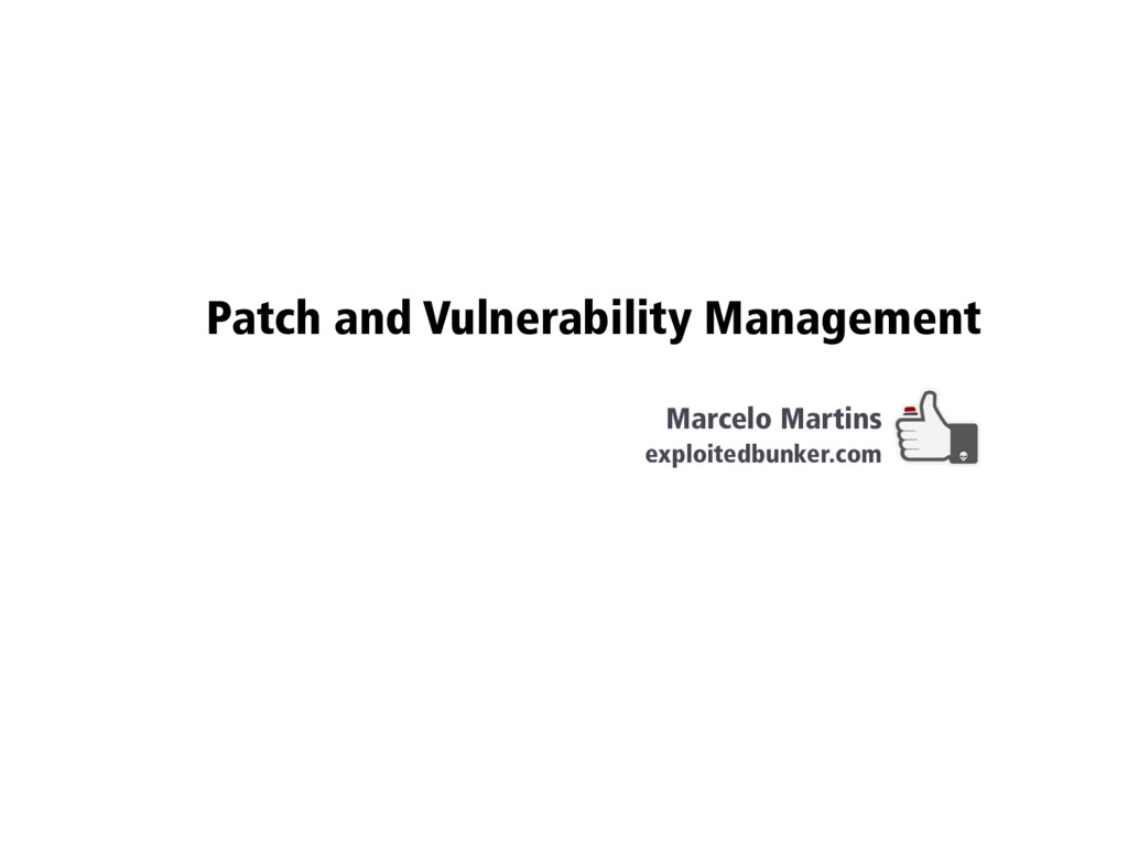 Patch and Vulnerability Management Marcelo Mart...