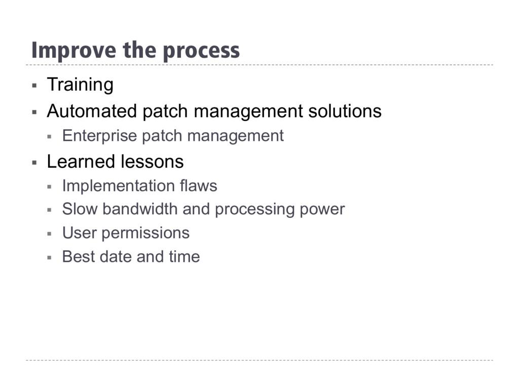 Improve the process § Training § Automated pa...