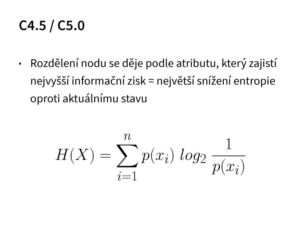 C4.5 / C5.0 ! • Rozdělení nodu se děje podle at...