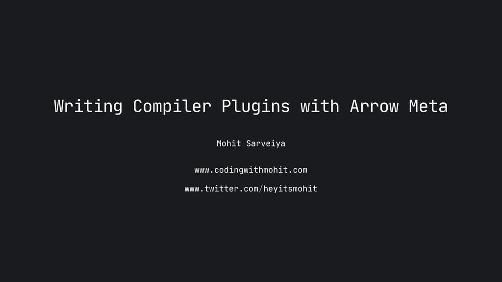 Mohit Sarveiya Writing Compiler Plugins with Ar...