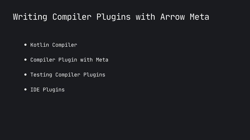Writing Compiler Plugins with Arrow Meta ● Kotl...