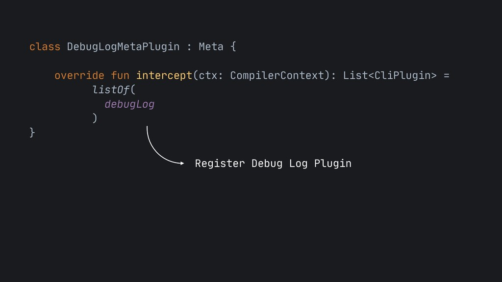 class DebugLogMetaPlugin : Meta {  override fun...