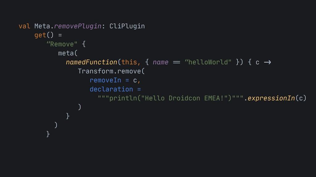 "val Meta.removePlugin: CliPlugin  get() =  ""Rem..."