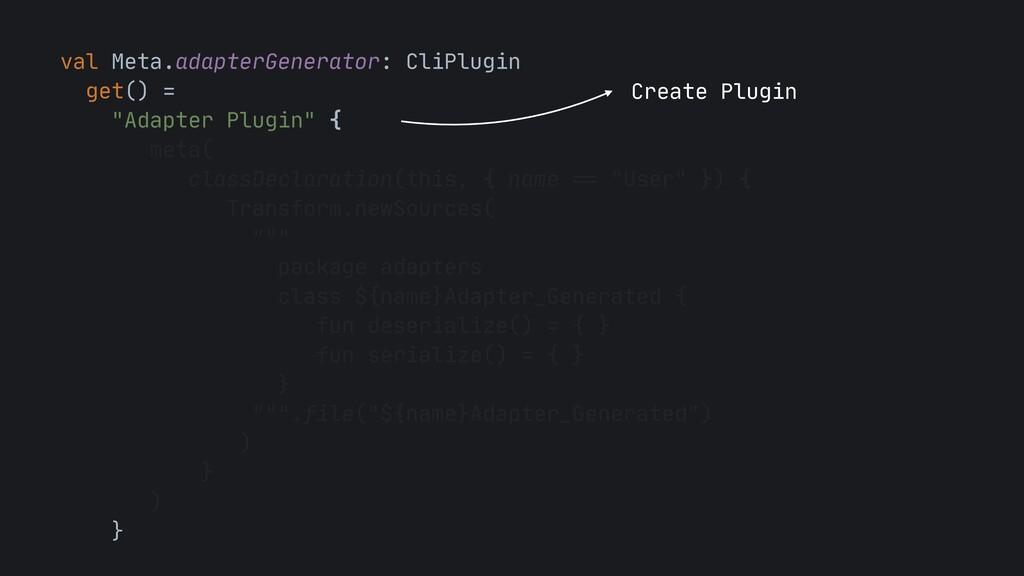 val Meta.adapterGenerator: CliPlugin  get() =  ...