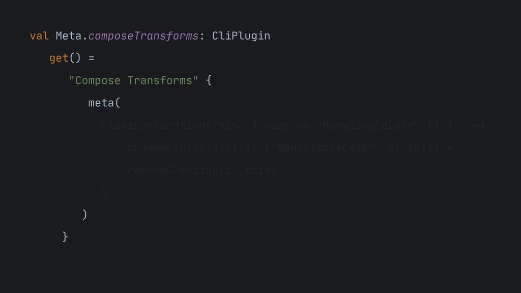 val Meta.composeTransforms: CliPlugin  get() = ...