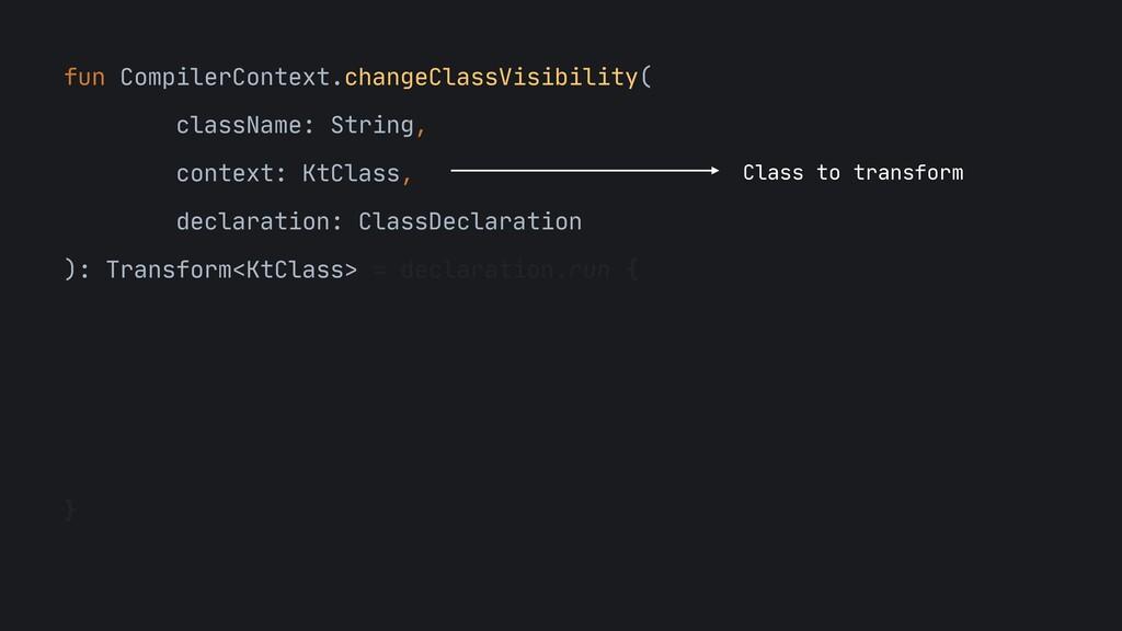fun CompilerContext.changeClassVisibility(  cla...
