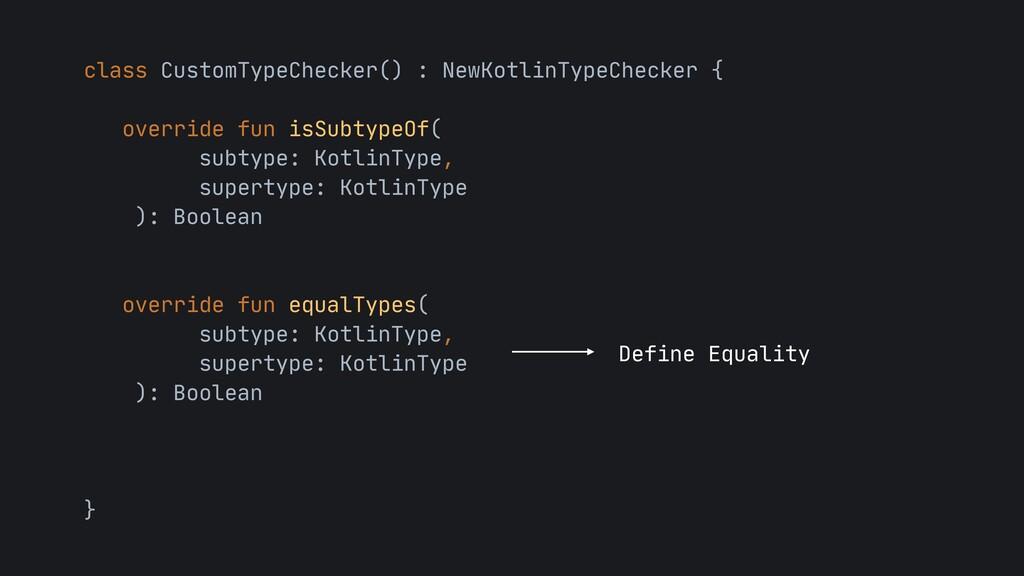 class CustomTypeChecker() : NewKotlinTypeChecke...