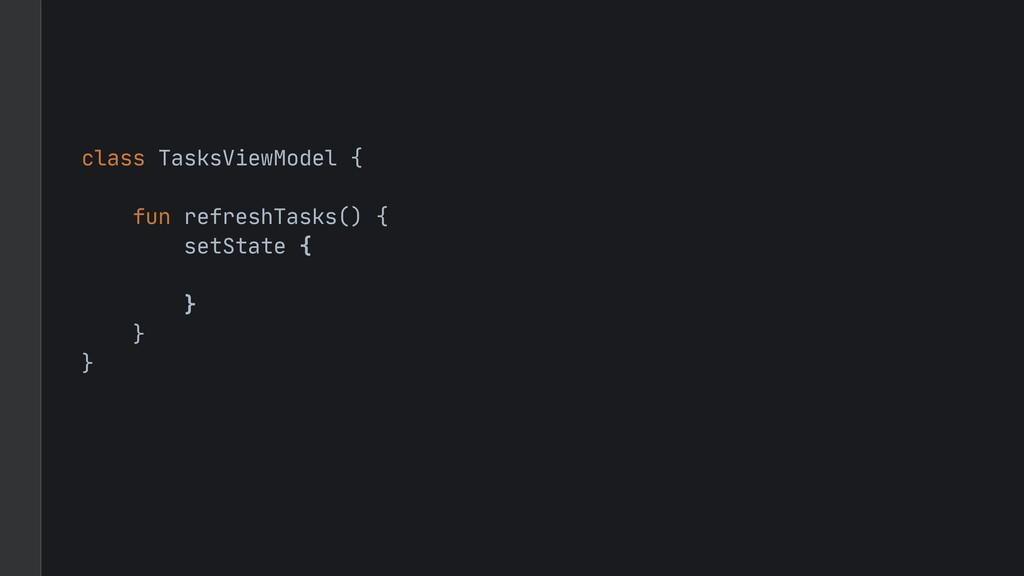 class TasksViewModel {  fun refreshTasks() {  s...