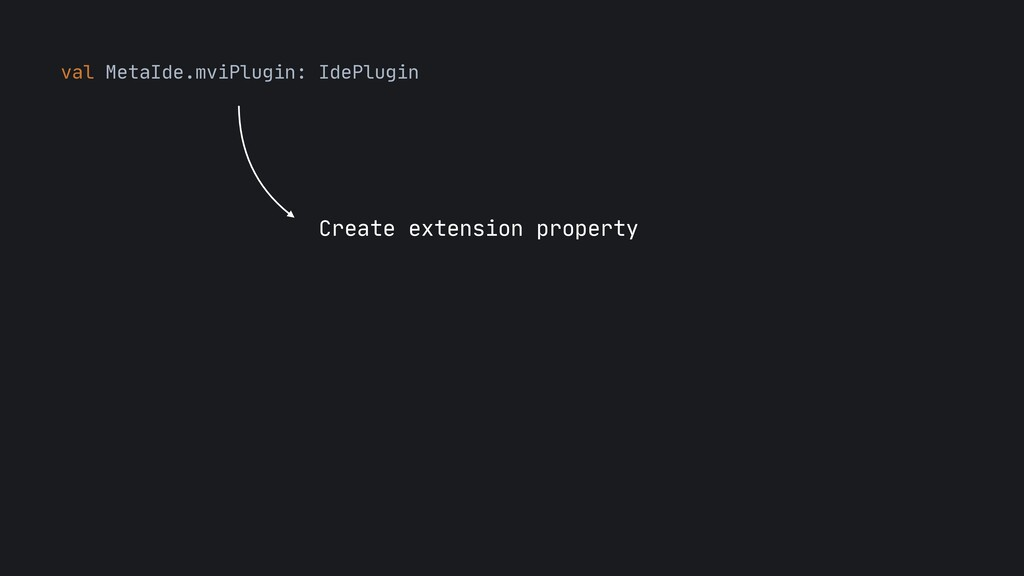 val MetaIde.mviPlugin: IdePlugin Create extensi...