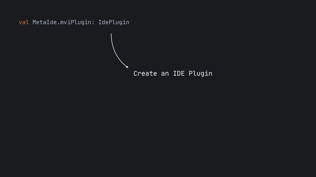 val MetaIde.mviPlugin: IdePlugin Create an IDE ...