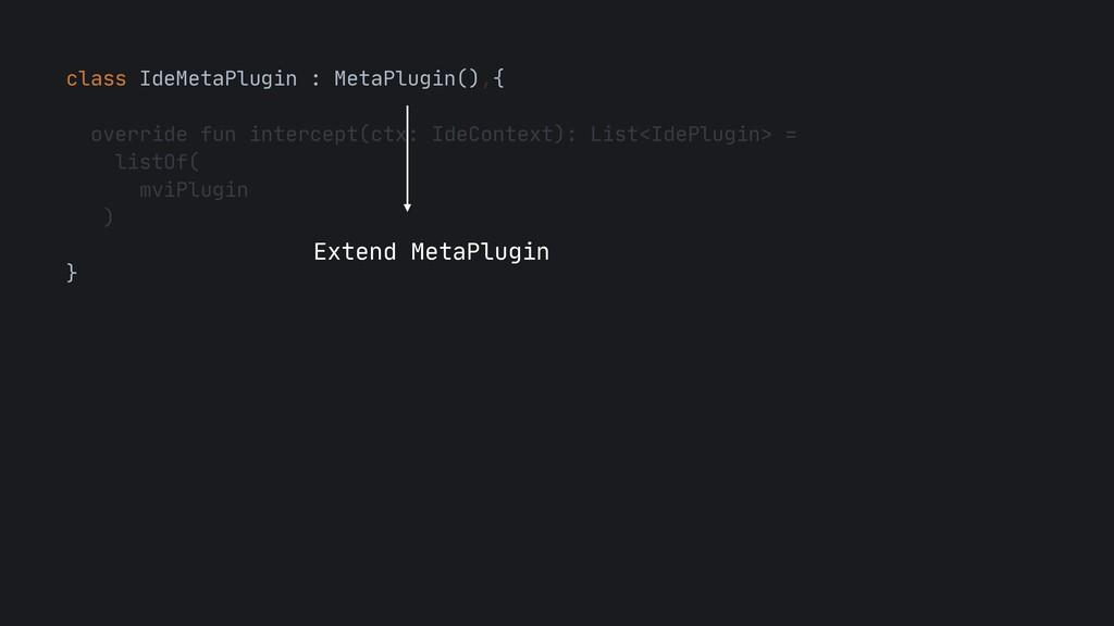 class IdeMetaPlugin : MetaPlugin(),{  override ...